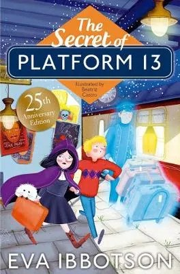 The Secret of Platform 13: 25th Anniversary Illustrated Edition by Eva Ibbotson ill.Beatriz Castro