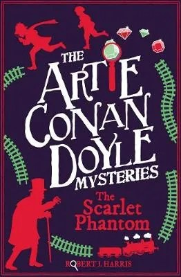 Artie Conan Doyle And The The Scarlet Phantom by Robert J. Harris