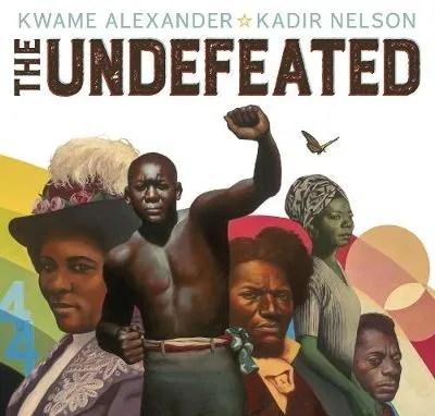 The Undefeated by Kwame Alexander ill Kadir Nelson