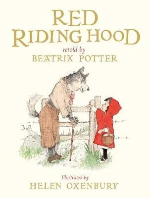 Red Riding Hood retold by Beatrix Potter ill. Helen Oxenbury