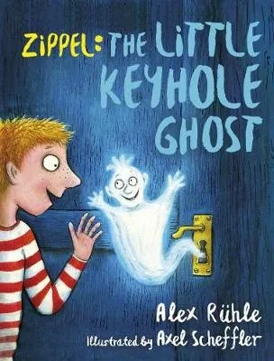 Zippel: The Little Keyhole Ghost by Alex Ruhle ill. Axel Scheffler tr. Rachel Ward