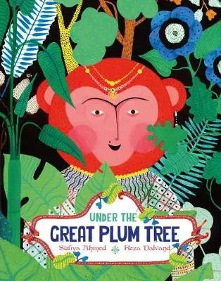 Under The Great Plum Tree by Sufiya Ahmed & Reza Dalvand