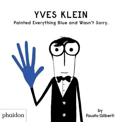 Yves Klein Painted Everything Blue and Wasn't Sorry by Fausto
