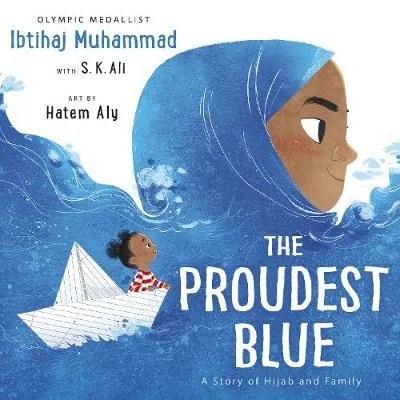 The Proudest Blue by Ibtihaj Muhammad & S. K. Ali, ill. Hatem Aly