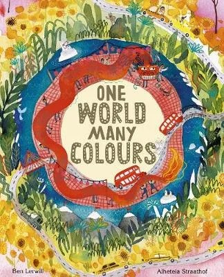 One World Many Colours by Ben Lerwill ill. Alette Straathof
