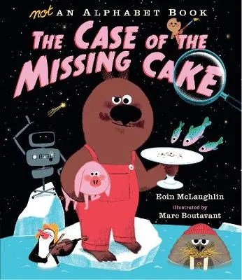 The Case Of The Missing Cake by Eoin McLaughlin ill. Marc Boutavant