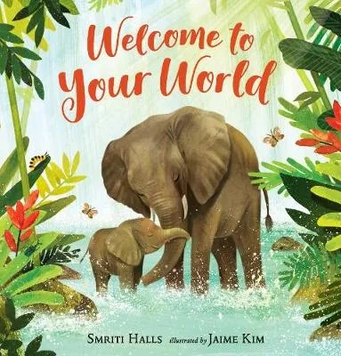 Welcome To Your World by Smriti Halls ill. Jaime Kim