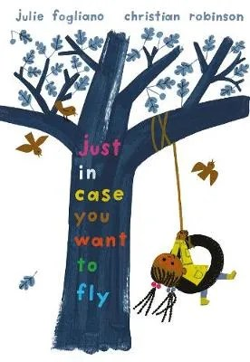 Just In Case You Want To Fly by Julie Fogliano ill. Christian Robinson