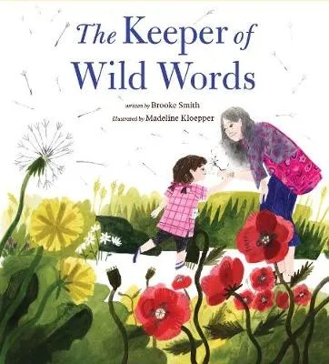 The Keeper Of Wild Words by Brooke Smith  ill. Madeline Kloepper