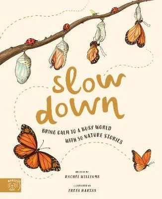 Slow Down, Bring Calm To A Busy World by Rachel Williams ill. Freya Hartas