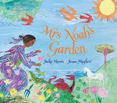 Mrs Noah's Garden by Jackie Morris ill. James Mayhew