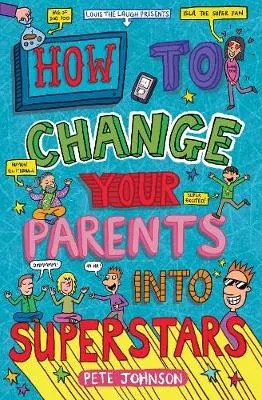 How To Change Your Parents Into Superstars by Pete Johnson ill. James Cottell