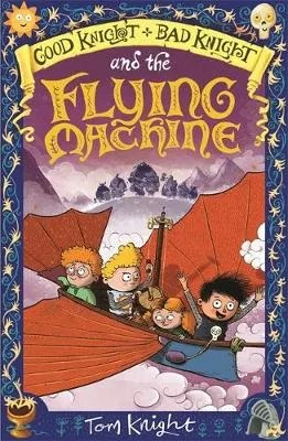 Good Knight, Bad Knight And The Flying Machine by Tom Knight