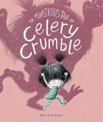 The Monstrous Tale Of Celery Crumble by Ben Joel Price