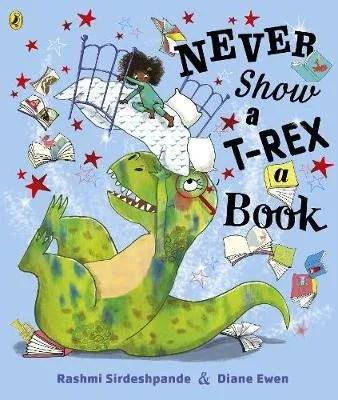 Never Show A T-Rex A Book by Rashmi Sirdeshpande ill. Diane Ewen