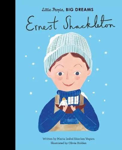 Ernest Shackleton by Maria Isabel Sanchez Vegara ill. Olivia Holden