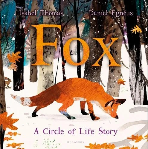 Fox – A Circle Of Life Story by Isabel Thomas ill. Daniel Egneus