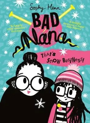 That's Snow Business! – Bad Nana 3 by  Sophy Henn