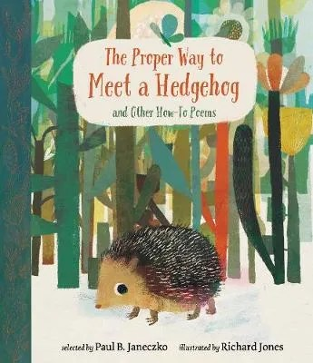 The Proper Way to Meet a Hedgehog and Other How-To Poems ed. Paul B. Janeczko ill. Richard Jones