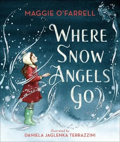 Where Snow Angels Go by Maggie O'Farrell ill.Daniela Jaglenka Terrazzini