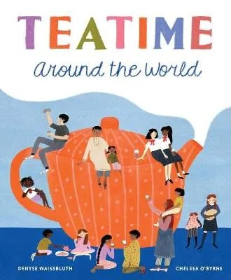 Teatime Around the World by Denyse Waissbluth ill. Chelsea O'Byrne