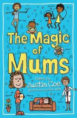 The Magic Of Mums by Justin Coe ill. Steve Wells
