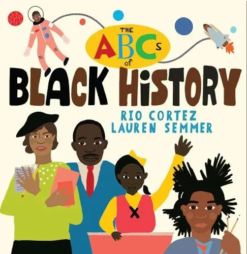 The ABCs of Black History by Rio Cortez ill. Lauren Semmer
