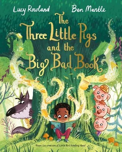 The Three Little Pigs and the Big Bad Book by Lucy Rowland ill. Ben Mantle