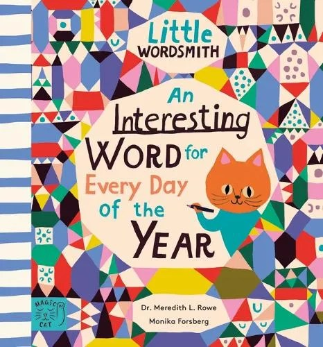 An Interesting Word for Every Day of the Year: Fascinating Words for First Readers – Little Wordsmith by Dr. Meredith L. Rowe ill. Monika Forsberg