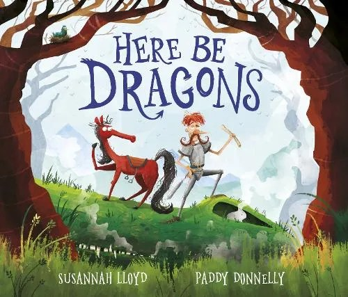 Here Be Dragons by Susannah Lloyd ill. Paddy Donnelly