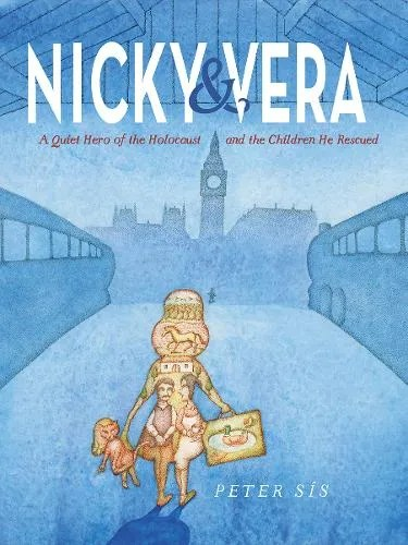 Nicky & Vera: A Quiet Hero of the Holocaust and the Children He Rescued by Peter Sis