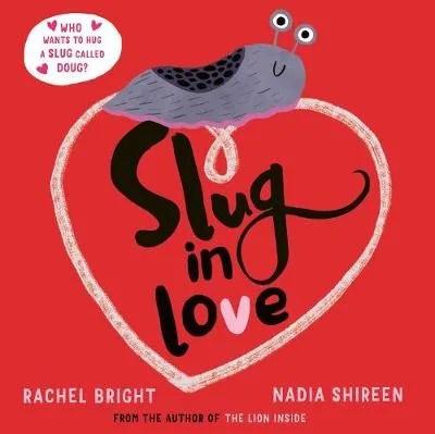 Slug in Love by Rachel Bright ill. Nadia Shireen