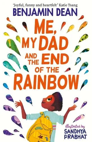 Me, My Dad and the End of the Rainbow by Benjamin Dean ill. Sandhya Prabhat