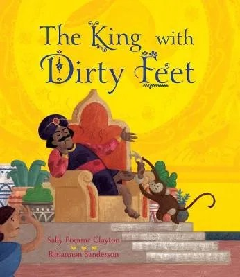 The King With Dirty Feet by Sally Pomme Clayton ill. Rhiannon Sanderson