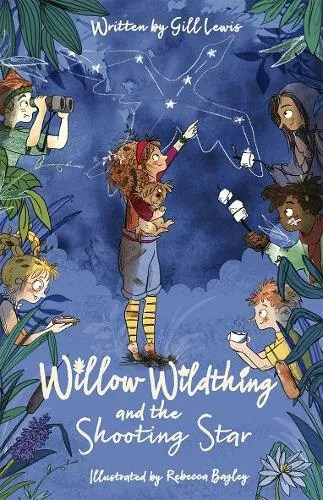 Willow Wildthing and the Shooting Star by Gill Lewis ill. Rebecca Bagley