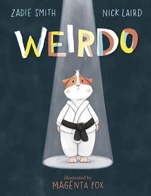 Weirdo by Zadie Smith & Nick Laird ill. Magenta Fox