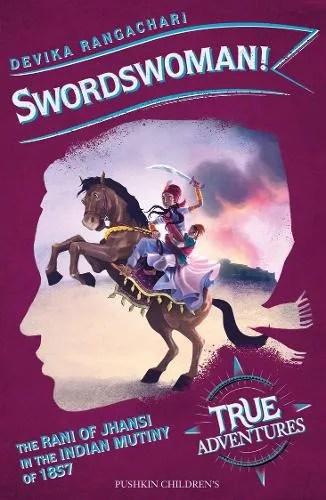 Swordswoman!: The Queen of Jhansi in the Indian Uprising of 1857 – True Adventures by  Devika Rangachari ill. America Pinelli