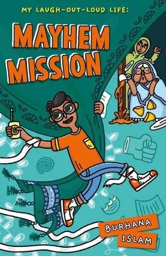 Mayhem Mission – My Laugh-Out-Loud Life 1 by Burhana Islam ill. Farah Khandaker