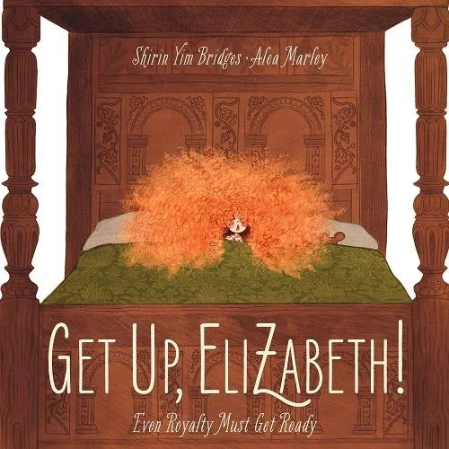Get Up, Elizabeth! by Shirin Yim Bridges ill. Alea Marley