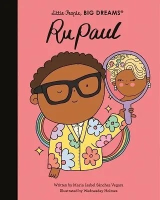 RuPaul – Little People, BIG DREAMS 61 by Maria Isabel Sanchez Vegara ill. Wednesday Holmes