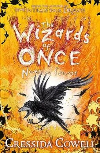 The Wizards Of Once Never And Forever by Cressida Cowell