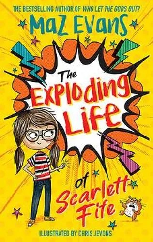 The Exploding Life of Scarlett Fife by Maz Evans ill. Chris Jevons