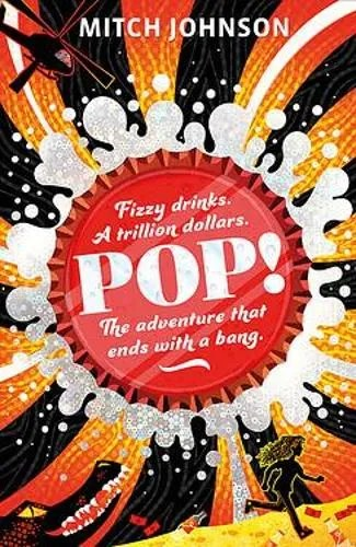 Pop!: Fizzy drinks. A trillion dollars. The adventure that ends with a bang by Mitch Johnson