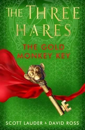 The Three Hares: The Gold Monkey Key by Scott Lauder & David Ross