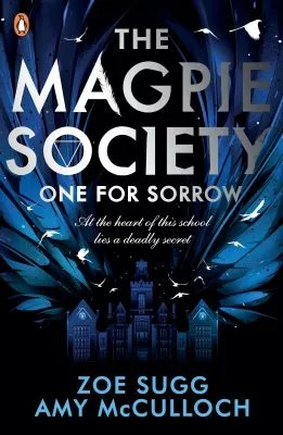 The Magpie Society: One for Sorrow – The Magpie Society by Amy McCulloch & Zoe Sugg (aka Zoella)