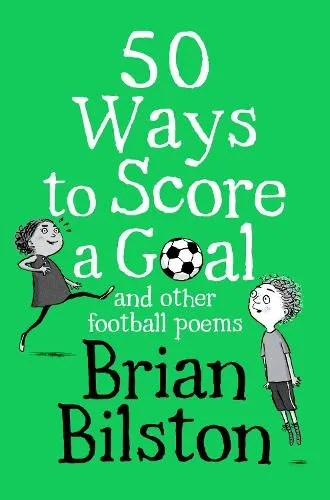 50 Ways to Score a Goal and Other Football Poems by Brian Bilston