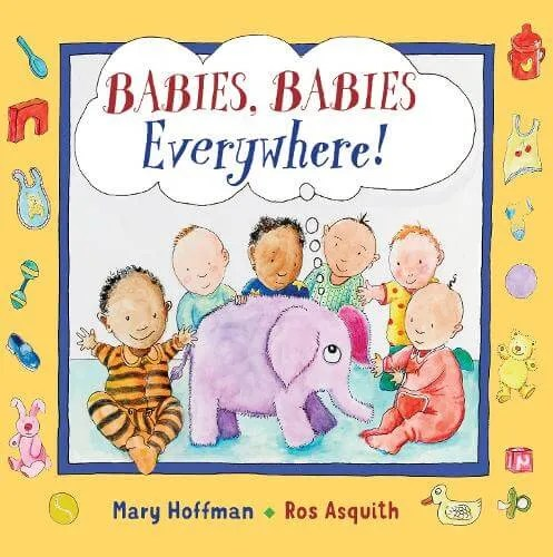 Babies, Babies Everywhere! by Mary Hoffman ill. Ros Asquith