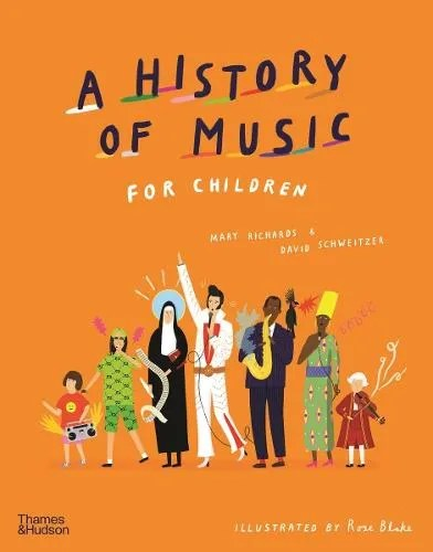 A History of Music for Children by Mary Richards & David Schweitzer ill. Rose Blake