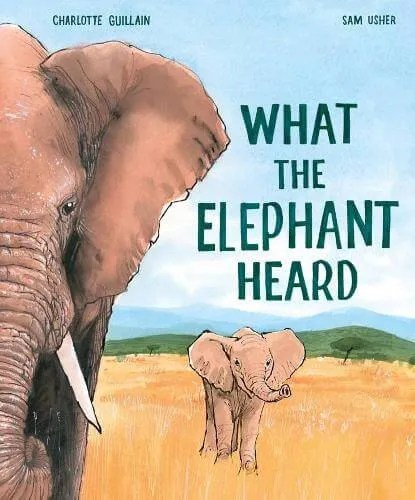 What the Elephant Heard by Charlotte Guillain ill. Sam Usher