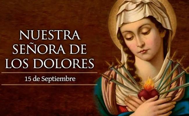 15 De Septiembre La Iglesia Celebra A Nuestra Señora De
